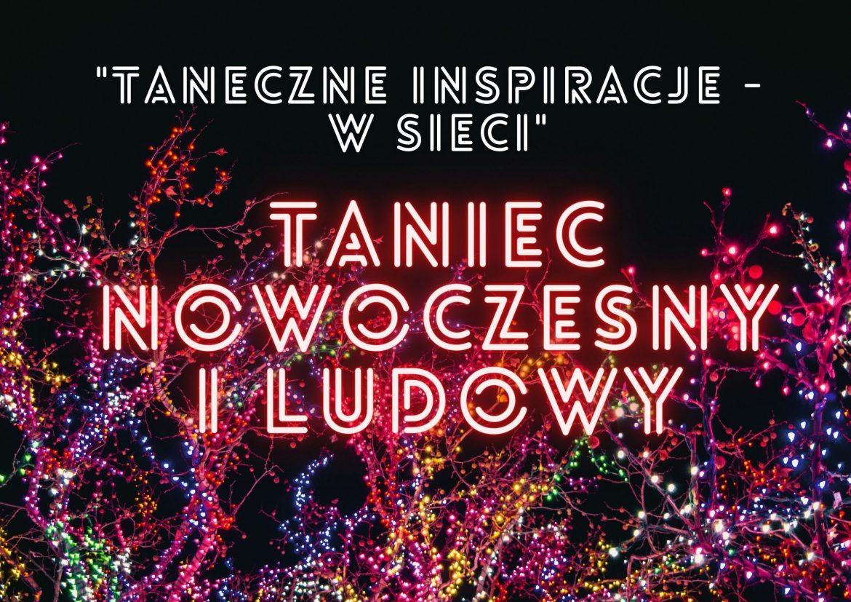 """""""Taneczne Inspiracje w Sieci 2021"""" – TANIEC NOWOCZESNY, TANIEC LUDOWY"""