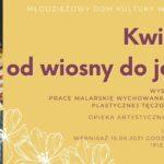 """Wystawa pt. """"Kwiaty - od wiosny do jesieni"""". Wernisaż odbędzie się 15 września br. o godzinie 17.00. Galeria """"Pierwsze Piętro"""""""